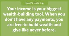 Your income is your biggest wealth-building tool.  When you don't have any payments, you are free to build wealth and give like never before.  12.02.13