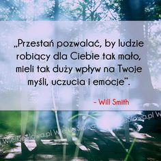 Przestań pozwalać, by ludzie robiący dla Ciebie tak mało... #Smith-Will,  #Człowiek, #Motywujące-i-inspirujące, #Odwaga, #Relacje-międzyludzkie