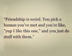 Friendship is funny that way Quotes To Live By, Me Quotes, Funny Quotes, Comedy Quotes, Truth Quotes, Quotable Quotes, The Words, Just In Case, Just For You