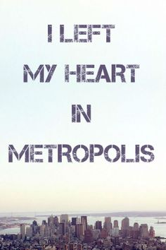 Like a high-speed plane or a highjacked plane or a speeding bullet, there's no stopping this. I left my heart in Metropolis!
