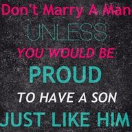 I am hopeful that my son will be just like my husband...