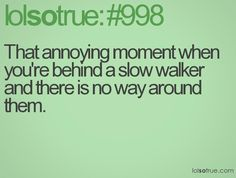 This happened alot in the seventh grade hallway......
