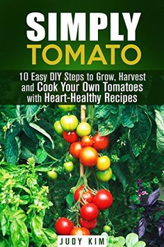 FREE TODAY Simply Tomato: 10 Easy DIY Steps to Grow, Harvest and Cook Your Own Tomatoes with Heart-Healthy Recipes (Urban Gardening & Homesteading) - Kindle edition by Judy Kim. Crafts, Hobbies & Home Kindle eBooks @ Amazon.com. Growing Cherry Tomatoes, Hobby House, Heart Healthy Recipes, Easy Cooking, Homesteading, Harvest, Easy Diy, Urban Gardening, Vegetables