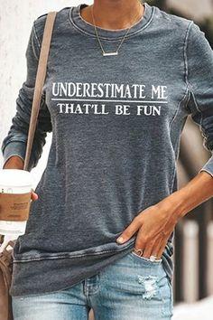 Unterestimate Me Thatll Be Fun Print Casual T-shirt – kukaus Casual T Shirts, Cool T Shirts, Classic T Shirts, Casual Outfits, Girly Outfits, Casual Clothes, Fashion Clothes, Teen Fashion, Womens Fashion
