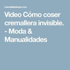 Video Cómo coser cremallera invisible. - Moda & Manualidades