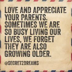 Love and appreciate your parents. Sometimes we are so busy living our lives, we forget they are also growing older. #positive #quote