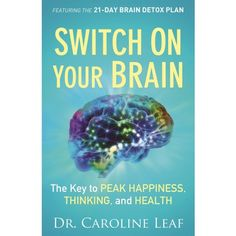 Caroline Leaf book club Switch On Your Brain: The Key to Peak Happiness, Thinking, and Health Free Online Caroline Leaf Books, Dr Caroline Leaf, Bible Verses For Depression, Neuroplasticity, Detox Plan, Brain Health, Mental Health, Healthy Brain, Health Book