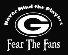 New Custom Screen Printed Tshirt NEVER MIND THE PLAYERS FEAR THE FANS Greenbay Packers Small - 4XL F