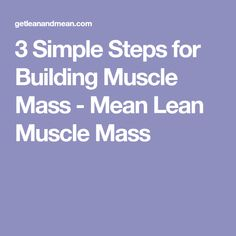 3 Simple Steps for Building Muscle Mass - Mean Lean Muscle Mass