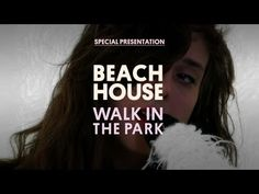 ▶ Beach House - Walk in the Park - Special Presentation - YouTube