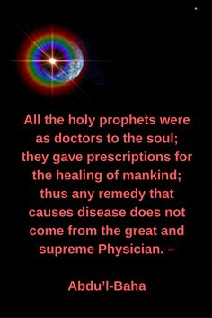 * All the holy prophets were as doctors to the soul; they gave pres...#Bahai