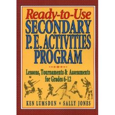 Ready-To-Use Secondary P.E. Activities Program: Lessons, Tournaments & Assessments for Grades 6-12 AWESOME BOOK (even if it is older, it's GREAT!)