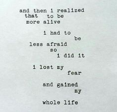 Lose the fear, gain your life...you've survived all that's happened to you so far and you will get past anything difficult that happened recently,  but commit to yourself this time, you will thrive because you're choosing to move forward without fear of the past...#nofear, #bealive, #thrivenow!