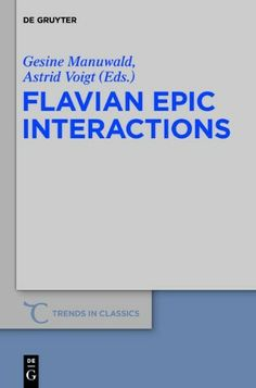 Flavian epic interactions / edited by Gesine Manuwald and Astrid Voigt - Berlin : De Gruyter, cop. 2013