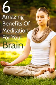 6 Amazing Benefits Of Meditation For Your Brain - repinned by http://www.tools-for-abundance.com/meditation.html #meditation