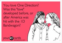 """exactly....i was before however these other """"directioners""""..."""