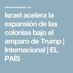 Israel acelera la expansión de las colonias bajo el amparo de Trump | Internacional | EL PAÍS