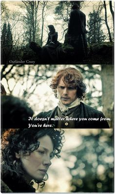 """It doesn't matter where you come from. You're here"" - Jamie and Claire #Outlander"