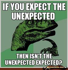 If you expect the unexpected - Philosoraptor - Jul 14, 2012 - Philosoraptor