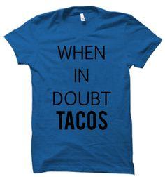 when in doubt tacos T shirt #tshirt #shirt #graphicshirt #funnyshirt