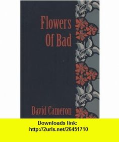 Flowers of Bad (9781933254265) David Cameron , ISBN-10: 1933254262  , ISBN-13: 978-1933254265 ,  , tutorials , pdf , ebook , torrent , downloads , rapidshare , filesonic , hotfile , megaupload , fileserve