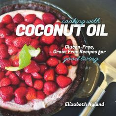 "GIVEAWAY: ""Cooking with Coconut Oil: Gluten-Free, Grain-Free Recipes for Good Living""   Click photo to enter!"