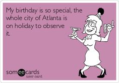 My birthday is so special, the whole city of Atlanta is on holiday to observe it.