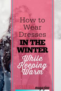 Dresses are stylish and fun but don't always work for winter. Here are some great ways to wear dresses in the winter without freezing your butt off.