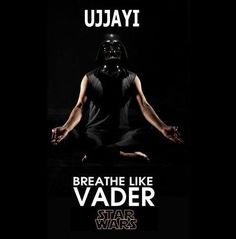 Darth Vader Yoga. Use your ujjayi breath!