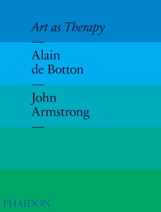 Art as Therapy by Alain de Botton and John Armstrong.