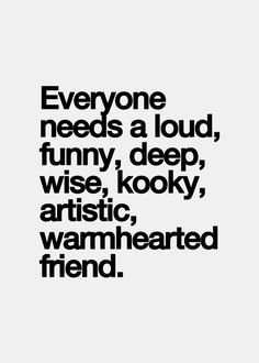 Yup . . . everyone needs a friend