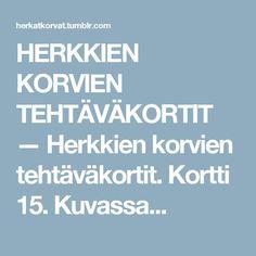 HERKKIEN KORVIEN TEHTÄVÄKORTIT — Herkkien korvien tehtäväkortit. Kortti 15. Kuvassa...