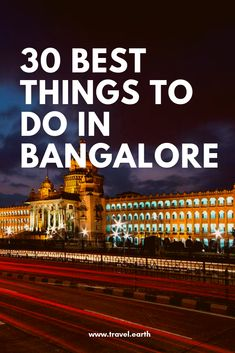 30 Fascinating Things To Do In Bangalore  #Bangalore #Thingstodo #Culture #Travelbuff #Travel #Wanderlust