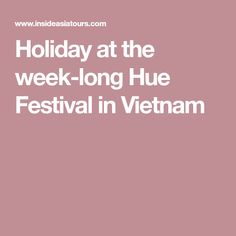 Holiday at the week-long Hue Festival in Vietnam