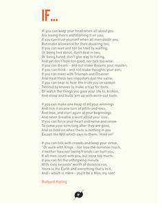 This is without a doubt my favorite poem of all time.  A great thanks is owed to my 7th grade English teacher who made us memorize it! Rudyard Kipling