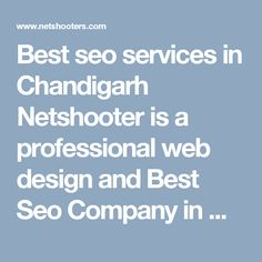Best seo services in Chandigarh Netshooter is a professional web design and Best Seo Company in Mohali, Chandigarh, and the expert search engine optimization consultants at the firm helps to keep the clients site on the top ranking position. #BestSeoCompanyinChandigarh #SeoCompanyinmohali #SeoexpertinChandigarh #TopSeoCompanyinChandigarh