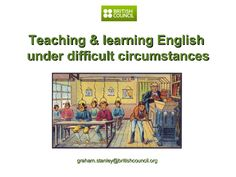 Teaching & Learning English under difficult circumstances by Graham Stanley via slideshare