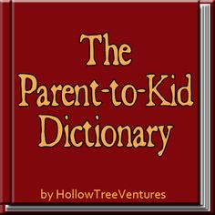RANTS FROM MOMMYLAND: The Parent to Kid Dictionary