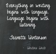 Everything in writing begins with language. Language begins with listening. Writers Notebook, Writers Write, Writing Quotes, Writing Tips, Great Quotes, Inspirational Quotes, Jeanette Winterson, Quotes For Book Lovers, Writing Inspiration