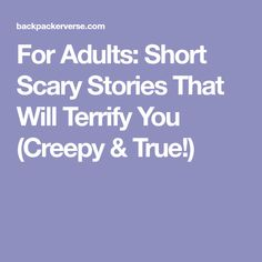 For Adults: Short Scary Stories That Will Terrify You (Creepy & True!
