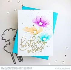 Stamps: Flowers in Bloom Die-namics: Birthday Wishes Laurie Willison Birthday Wishes, Birthday Cards, Neat And Tangled, Mft Stamps, Blooming Flowers, Watercolor Cards, Card Sketches, Card Kit, Cards