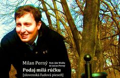 Milan Perný - Podaj milá rúčku na rozlúčku [slovenská ľudová pieseň] (si... Milan, Ms, Fictional Characters, Fantasy Characters
