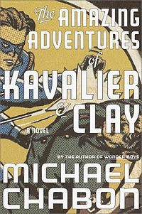 The Amazing Adventures of Kavalier & Clay is a 2000 novel by American author Michael Chabon that won the Pulitzer Prize for Fiction in 2001. The novel follows the lives of two Jewish cousins before, during, and after World War II. They are a Czech artist named Joe Kavalier and a Brooklyn-born writer named Sam Clay.
