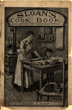Sloan's Cook Book and Advice to Housekeepers. From Duke Digital Collections. Collection: http://library.duke.edu/digitalcollections/eaa_CK0016/