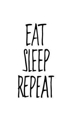 040911 : eat. sleep. repeat. 01