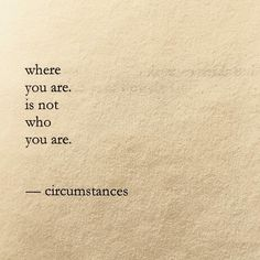 Where you are is not who you are ~ circumstances #addiction #recovery