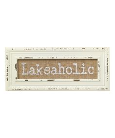 Look at this 'Lakeaholic' Burlap Sign on #zulily today!