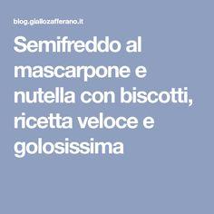 Semifreddo al mascarpone e nutella con biscotti, ricetta veloce e golosissima