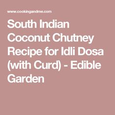 South Indian Coconut Chutney Recipe for Idli Dosa (with Curd) - Edible Garden