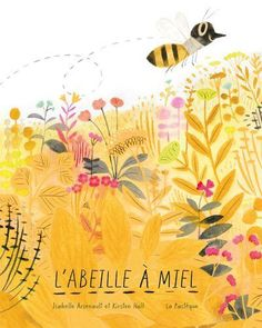 by Kirsten Hall.Buzz from flower to flower with a sweet honeybee in this timely, clever, and breathtakingly gorgeous picture book from critically acclaimed author Kirsten Hall and award-winning illustrator Isabelle Arsenault. Book Cover Design, Book Design, Design Graphique, Bees Knees, Children's Book Illustration, Book Illustrations, New Books, Childrens Books, Illustrators